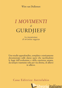 MOVIMENTI DI GURDJIEFF. LA TRASMISSIONE DI UN'ANTICA SAGGEZZA (I) - DULLEMEN WIM VAN