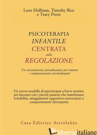 PSICOTERAPIA INFANTILE CENTRATA SULLA REGOLAZIONE. UN ORIENTAMENTO PSICODINAMICO - HOFFMAN LEON; RICE TIMOTHY; PROUT TRACY