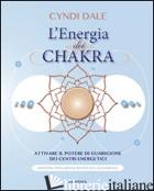 ENERGIA DEI CHAKRA. ATTIVARE IL POTERE DI GUARIGIONE DEI CENTRI ENERGETICI (L') - DALE CYNDI