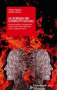 SCIENZA DEI CONFLITTI SOCIALI. DIVISIONI POLITICHE, IMMIGRAZIONE, VIOLENZA SULLE - CAPRARO VALERIO; CALVANI SANDRO