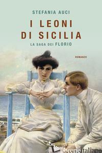 LEONI DI SICILIA. LA SAGA DEI FLORIO (I) - AUCI STEFANIA