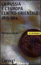 RUSSIA E L'EUROPA CENTRO-ORIENTALE: 1815-1914 (LA) - GUIDA FRANCESCO