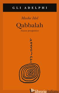 QABBALAH. NUOVE PROSPETTIVE - IDEL MOSHE; ZEVI E. (CUR.)