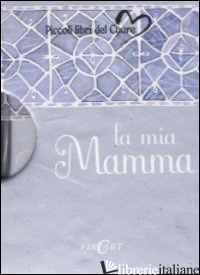 MIA MAMMA. EDIZ. ILLUSTRATA (LA) - EXLEY H. (CUR.)