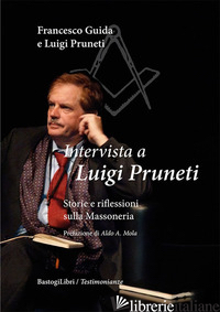 INTERVISTA A LUIGI PRUNETI. STORIE E RIFLESSIONI SULLA MASSONERIA - GUIDA FRANCESCO; PRUNETI LUIGI