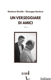 VERSEGGIARE DI AMICI (UN) - SANTORO GIUSEPPE; GENTILE GAETANO