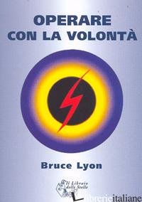OPERARE CON LA VOLONTA' - LYON BRUCE