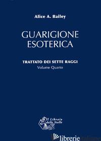 TRATTATO DEI SETTE RAGGI. VOL. 4: GUARIGIONE ESOTERICA - BAILEY ALICE A.