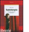TEATROTERAPIA. PREVENZIONE, EDUCAZIONE E RIABILITAZIONE - ORIOLI WALTER
