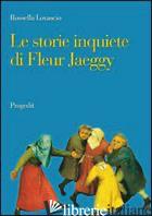 STORIE INQUIETE DI FLEUR JAEGGY (LE) - LOVASCIO ROSSELLA