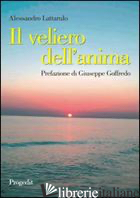 VELIERO DELL'ANIMA (IL) - LATTARULO ALESSANDRO