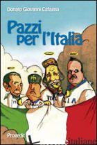 PAZZI PER L'ITALIA. QUATTRO SPIRITI E UN PAESE DA SALVARE - CAFAGNA DONATO G.