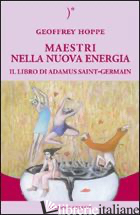 MAESTRI NELLA NUOVA ENERGIA. IL LIBRO DI ADAMUS SAINT-GERMAIN - HOPPE GEOFFREY