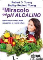MIRACOLO DEL PH ALCALINO. BILANCIATE LA VOSTRA DIETA, RECUPERATE LA VOSTRA SALUT - YOUNG ROBERT O.; YOUNG SHELLEY REDFORD
