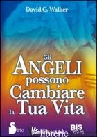 ANGELI POSSONO CAMBIARE LA TUA VITA (GLI) - WALKER DAVID G.