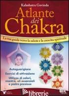 ATLANTE DEI CHAKRA. LA TUA GUIDA VERSO LA SALUTE E LA CRESCITA SPIRITUALE - KALASHATRA GOVINDA
