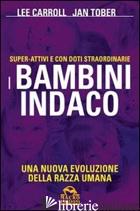 BAMBINI INDACO. SUPER-ATTIVI E CON DOTI STRAORDINARIE. UNA NUOVA EVOLUZIONE DELL - CARROLL LEE; TOBER JAN