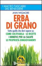 ERBA DI GRANO. COME COLTIVARLA. RICETTE, PROPRIETA' E BENEFICI - WIGMORE ANN; BARBERIS P. (CUR.)