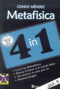 METAFISICA 4 IN 1. VOL. 2: COS'E' LA METAFISICA. PENSA IL BENE E TI VERRA' DATO. - MENDEZ CONNY; MICIELI R. (CUR.)