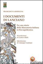 DOCUMENTI DI LANCIANO. PER UNA STORIA DELLA MASSONERIA ITALIANA IN ETA' NAPOLEON - LANDOLINA FRANCESCO