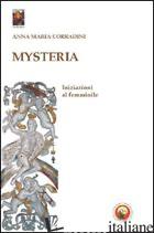 MYSTERIA. INIZIAZIONI AL FEMMINILE - CORRADINI ANNA M.