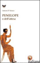 PENELOPE O DELL'ATTESA - D'ALONZO ANTONIO