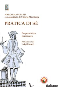 PRATICA DI SE'. PROPEDEUTICA MASSONICA - MATERASSI MARCO