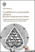 SPIRITO E LA RAGIONE NELL'OPERA DI LOUIS-CLAUDE DE SAINT-MARTIN. VIAGGIO NEL PEN - PARZIVAL SAR
