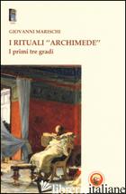 RITUALI «ARCHIMEDE». I PRIMI TRE GRADI (I) - MARISCHI GIOVANNI