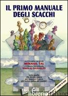 PRIMO MANUALE DEGLI SCACCHI (IL). VOL. 1: LEZIONI DI BASE - TAL MIKHAIL; ZHURAVLEV NIKOLAJ