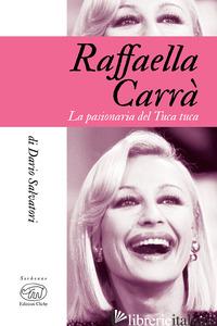 RAFFAELLA CARRA'. LA PASIONARIA DEL TUCA-TUCA - SALVATORI DARIO