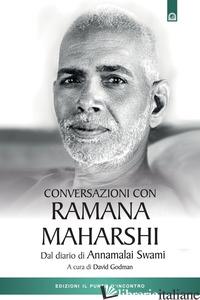 CONVERSAZIONI CON RAMANA MAHARSHI. DAL DIARIO DI ANNAMALAI SWAMI - ANNAMALAI SWAMI; GODMAN D. (CUR.)