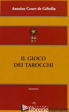 GIOCO DEI TAROCCHI (IL) - COURT DE GEBELIN ANTOINE