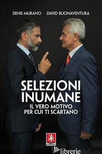 SELEZIONI INUMANE - MURANO DENIS; BUONAVENTURA DAVID
