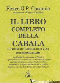 LIBRO COMPLETO DELLA CABALA. IL POTERE DI CAMBIARE OGNI COSA (IL) - CASAMIA PIETRO G. P.