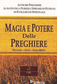 MAGIA E POTERE DELLE PREGHIERE. PENTACOLI, SEGNI, SIGILLI MISTICI - ANONIMO