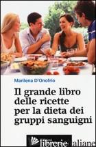 GRANDE LIBRO DELLE RICETTE PER LA DIETA DEI GRUPPI SANGUIGNI (IL) - D'ONOFRIO MARILENA