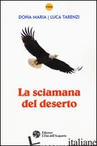 SCIAMANA DEL DESERTO (LA) - DONA MARIA; TARENZI LUCA