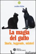 MAGIA DEL GATTO. STORIE, LEGGENDE, MISTERI (LA) - FEZIA LAURA