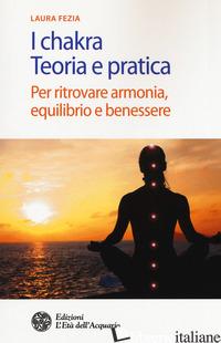 CHAKRA. TEORIA E PRATICA. PER RITROVARE ARMONIA, EQUILIBRIO E BENESSERE (I) - FEZIA LAURA