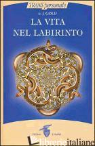 VITA NEL LABIRINTO (LA) - GOLD E. J.