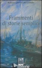 FRAMMENTI DI STORIE SEMPLICI - OLIVERI DEL CASTILLO ROBERTO