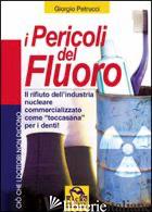 PERICOLI DEL FLUORO. TOCCASANA O RIFIUTO INDUSTRIALE? (I) - PETRUCCI GIORGIO; PIGNATTA V. (CUR.)