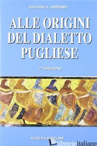 ALLE ORIGINI DEL DIALETTO PUGLIESE - IMPERIO STEFANO L.