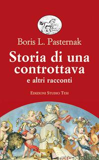 STORIA DI UNA CONTROTTAVA E ALTRI RACCONTI - PASTERNAK BORIS; AVIROVIC RUPENI L. (CUR.)