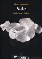 SALE. TRADIZIONE E MAGIA - BORTOLINI ELENA