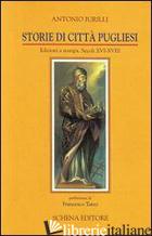STORIE DI CITTA' PUGLIESI. EDIZIONI A STAMPA SECOLI XVI-XVIII - IURILLI ANTONIO