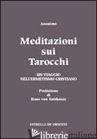 MEDITAZIONI SUI TAROCCHI. UN VIAGGIO NELL'ERMETISMO CRISTIANO. VOL. 1 - ANONIMO