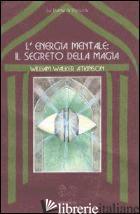 ENERGIA MENTALE: IL SEGRETO DELLA MAGIA (L') - ATKINSON WILLIAM WALKER; FERRI B. (CUR.)