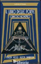 LIBRO DELLE PORTE: L'ORACOLO ALCHEMICO (IL) - VEGGI ATHON; DAVIDSON ALISON; ORLANDINI C. (CUR.)